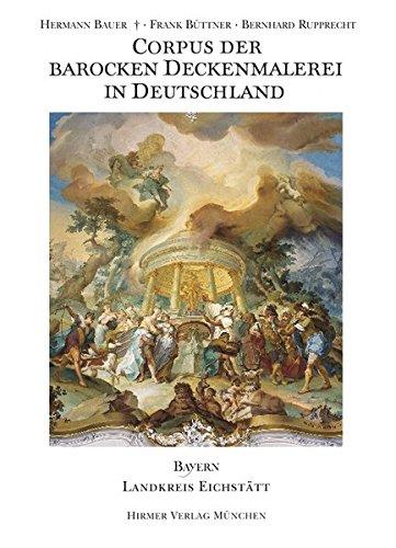 Corpus der barocken Deckenmalerei in Deutschland, Bayern: Band 13 - Landkreis Eichstätt