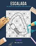 ESCALADA: UN LIBRO DE COLOREAR PARA ADULTOS: Un libro de colorear escalada para adultos