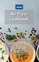 Air Fryer Cookbook: Complete and Effortless Cuisinart Air Fryer Oven Recipes for Beginners. Fry, Grill and Roast Most Wanted Family Meals. What to Cook and How to Get Best Results.