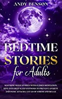 Bedtime Stories for Adults: Soothing Sleep Stories with Guided Meditation. Dive Into Deep Sleep Hypnosis to Prevent Anxiety and Panic Attacks. Let Go of Stress and Relax. (Adults Stories)