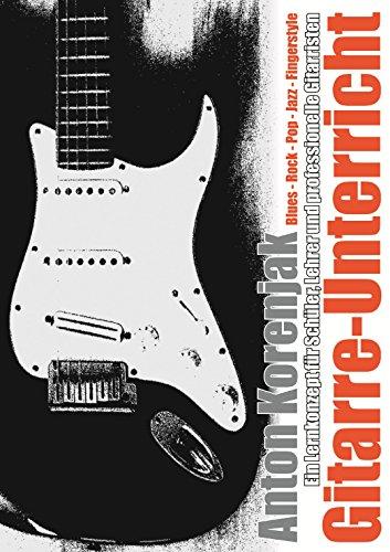 Gitarre-Unterricht: Ein Lernkonzept für Schüler, Lehrer und professionelle Gitarristen