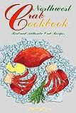 Northwest Crab Cookbook: Real and Authentic Crab Recipes