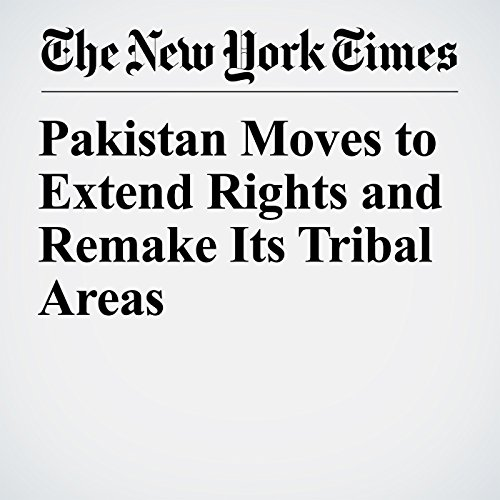 Pakistan Moves to Extend Rights and Remake Its Tribal Areas copertina