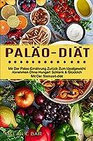 Palaeo-diaet: Mit Der Paleo Ernaehrung Zurueck Zum Idealgewicht (Abnehmen Ohne Hunger! Schlank & Gluecklich Mit Der Steinzeit-diaet)