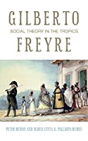 Gilberto Freyre: Social Theory in the Tropics (The Past in the Present)