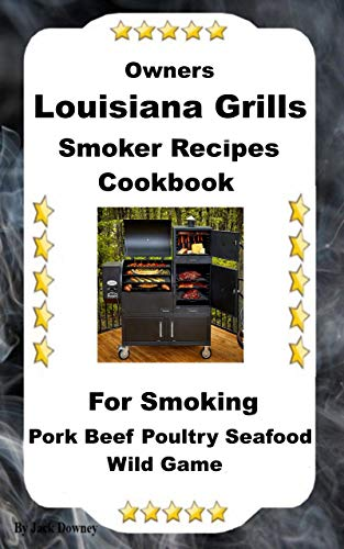 Louisiana Grills Smoker Recipes: For Smoking Pork Beef Poultry Seafood Wild Game (English Edition)