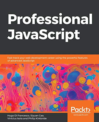 Professional JavaScript: Fast-track your web development career using the powerful features of advanced JavaScript