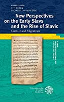 New Perspectives on the Early Slavs and the Rise of Slavic: Contact and Migrations (Empirie Und Theorie Der Sprachwissenschaft)