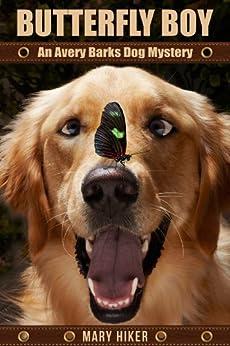 Butterfly Boy: An Avery Barks Dog Mystery (Avery Barks Cozy Dog Mysteries Book 1) by [Mary Hiker]