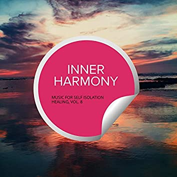 Inner Harmony - Music For Self Isolation Healing, Vol. 8