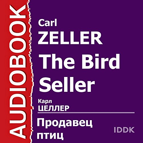 The Bird Seller [Russian Edition]                   By:                                                                                                                                 Carl Zeller                               Narrated by:                                                                                                                                 Rostislav Plyatt,                                                                                        Irina Kartashova,                                                                                        Yudif Glizer,                   and others                 Length: 1 hr and 26 mins     Not rated yet     Overall 0.0