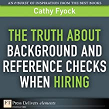 The Truth About Background and Reference Checks When Hiring (FT Press Delivers Elements)