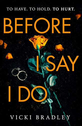 Before I Say I Do: A twisty psychological thriller that will grip you from start to finish by [Vicki Bradley]