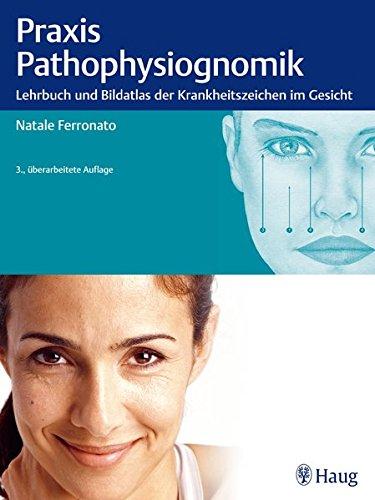 Praxis der Pathophysiognomik: Lehrbuch und Bildatlas der Krankheitszeichen im Gesicht