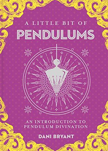 A Little Bit of Pendulums: An Introduction to Pendulum Divination (Little Bit Series)