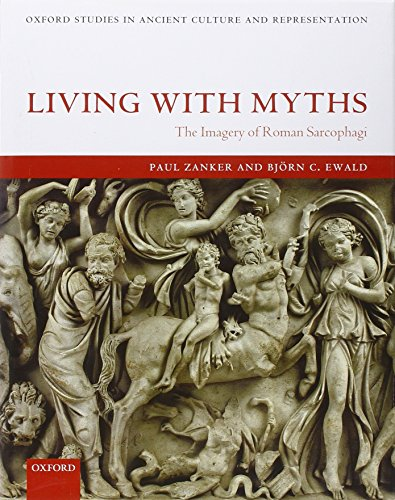 Living with Myths: The Imagery of Roman Sarcophagi (Oxford Studies in Ancient Culture & Representation)