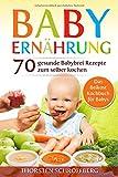 Baby Ernährung: 70 gesunde Babybrei Rezepte zum selber kochen. Das Beikost Kochbuch für Babys.