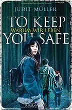 To Keep You Safe: Warum wir leben