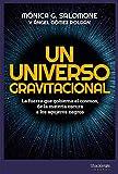 Un universo gravitacional: La fuerza que gobierna el cosmos, de la materia oscura a los agujeros negros