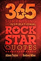 365 Surprising and Inspirational Rock Star Quotes