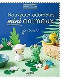 Nouveaux adorables mini animaux (Atelier crochet) (French Edition)
