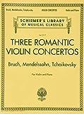 three romantic violin concertos: bruch, mendelssohn, tchaikovksy: schirmer's library of musical classics vol. 2117 for violin and piano
