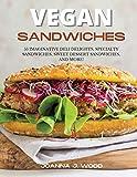 Vegan Sandwiches: 55 Imaginative Deli Delights, Specialty Sandwiches,...
