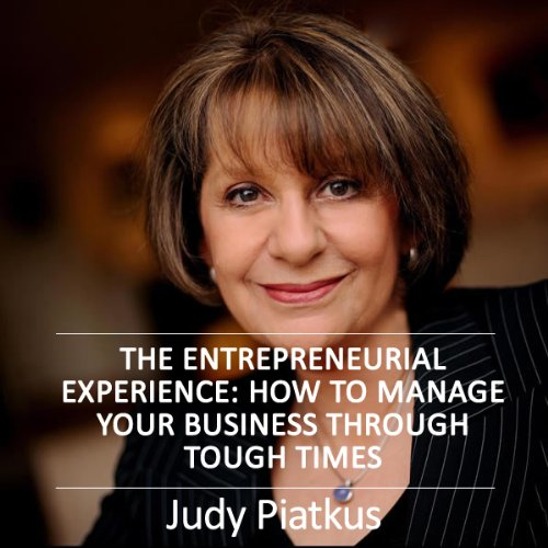 The Entrepreneurial Experience: Managing Your Business Through Tough Times cover art