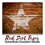 Red Dirt Texas American Country Music – Best Classic Songs