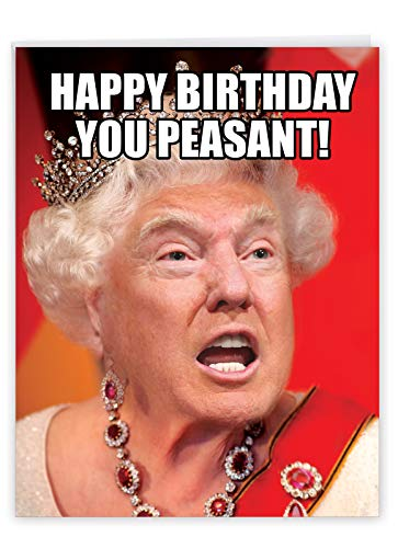 Oversized Happy Birthday Notecard With Envelope 8.5 x 11 Inch - Humorous 'Trump Peasant' Congrats Greeting Card - Queen Donald Trump Greets A Happy Birthday To The Peasants - Happy Bday Card J4173BDG