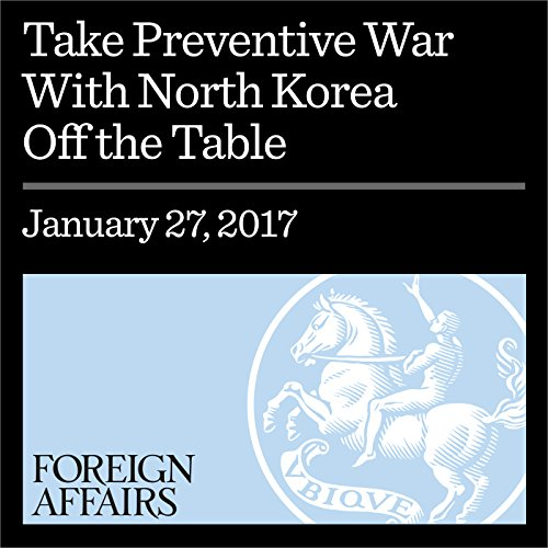 Take Preventive War With North Korea Off the Table audiobook cover art