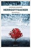 Herrgottsacker: Kriminalroman von Andreas Wagner