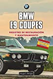 BMW E9 COUPES: REGISTRO DE RESTAURACIÓN Y MANTENIMIENTO (Ediciones en Español)