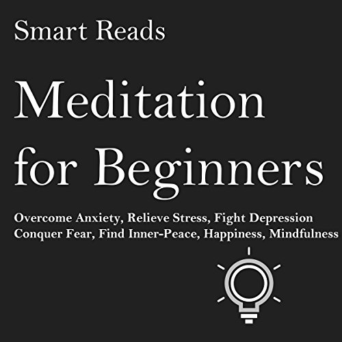Meditation for Beginners     Overcome Anxiety, Relieve Stress, Fight Depression, Conquer Fear, Find Inner-Peace, Happiness, Mindfulness              By:                                                                                                                                 Smart Reads                               Narrated by:                                                                                                                                 Molly Mermelstein                      Length: 53 mins     Not rated yet     Overall 0.0