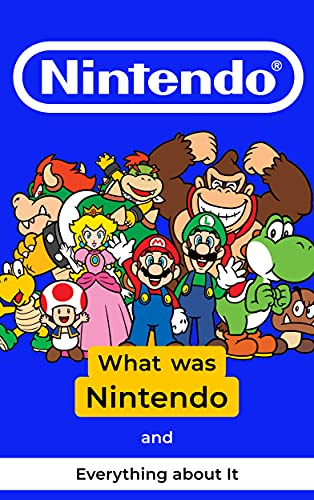 Nintendo: What was Nintendo and Everything about It (English Edition)