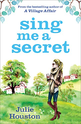 Sing Me a Secret: the brand new book from the bestselling author of 'A Village Affair' by [Julie Houston]