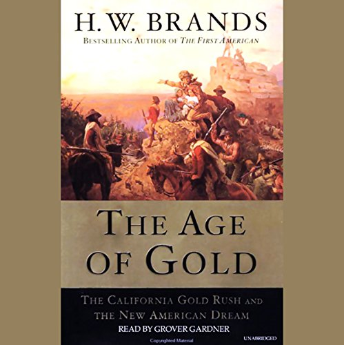 The Age of Gold     The California Gold Rush and the New American Dream              Autor:                                                                                                                                 H.W. Brands                               Sprecher:                                                                                                                                 Grover Gardner                      Spieldauer: 17 Std. und 54 Min.     4 Bewertungen     Gesamt 4,5