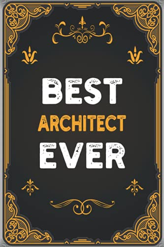 Best Architect Ever: Personalized Notebook - Journal Gift Ideas for Architect | 6x9 inch, Over 120 Pages Blank Lined Journal Notebook Perfect for Birthday Party, Anniversary, Christmas or Occasion
