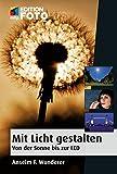 Mit Licht gestalten: Von der Sonne bis zur LED (mitp Edition FotoHits) (Broschiert)