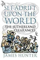 Set Adrift Upon the World: The Sutherland Clearances by James Hunter(2017-08-01)