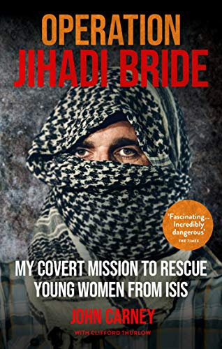 Operation Jihadi Bride: The Covert Mission to Rescue Young Women from ISIS
