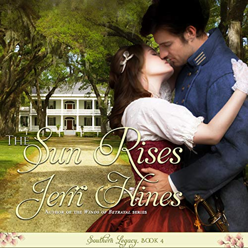 The Sun Rises     Southern Legacy, Book 4              By:                                                                                                                                 Jerri Hines                               Narrated by:                                                                                                                                 Sandra Parker                      Length: 7 hrs and 39 mins     Not rated yet     Overall 0.0