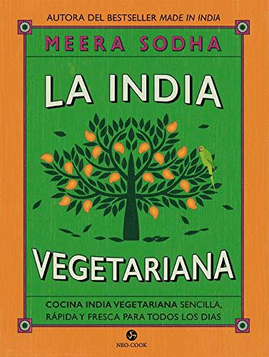 La india vegetariana. Cocina india vegetariana sencilla, rapida y fresca para todos los dias: Cocina india vegetariana sencilla, rápida y fresca para todos los días (Neo-Cook)