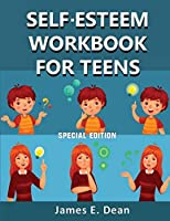 Self-Esteem Workbook for Teens: How to improve Self Confidence 100 Pages Special Edition