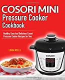 Cosori Mini Pressure Cooker Cookbook: Healthy, Easy And Delicious Cosori Pressure Cooker Recipes for Two