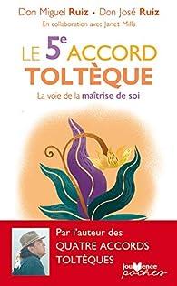 Le 5e accord toltèque : La voie de la maîtrise de soi par Miguel Ruiz