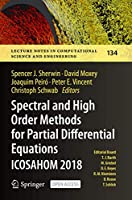 Spectral and High Order Methods for Partial Differential Equations ICOSAHOM 2018: Selected Papers from the ICOSAHOM Conference, London, UK, July 9-13, 2018 (Lecture Notes in Computational Science and Engineering, 134)