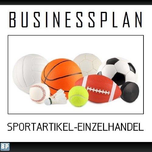 Businessplan Vorlage - Existenzgründung Sportartikel-Einzelhandel Start-Up professionell und erfolgreich mit Checkliste, Muster inkl. Beispiel