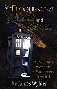 An Eloquence of Time and Space: An Unauthorized Doctor Who Poem Book by [James Wylder, Taylor Elliott, Andrew Gilbertson, Olivia Hinkel, Alyssa Fifer]