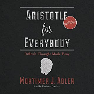 Aristotle for Everybody     Difficult Thought Made Easy              By:                                                                                                                                 Mortimer J. Adler                               Narrated by:                                                                                                                                 Frederick Davidson                      Length: 5 hrs and 29 mins     86 ratings     Overall 4.2